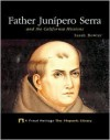 Father Junipero Serra and the California Missions - Sarah Bowler