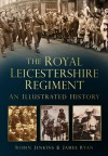 The Royal Leicestershire Regiment: An Illustrated History - Robin Jenkins, James Ryan