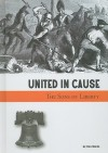 United in Cause: The Sons of Liberty - Don Nardo