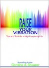 Raise Your Vibration: Tips and Tools for a High-Frequency Life (Raise Your Vibration min-e-book™ series) - Caroline A. Shearer