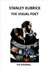 Stanley Kubrick: The Visual Poet - Paul Goodall