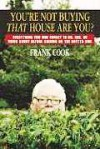 You're Not Buying That House Are You?: Everything You May Forget to Do, Ask, or Think about Before Signing on the Dotted Line - Frank Cook