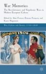 War Memories: The Revolutionary and Napoleonic Wars in Modern European Culture - Alan Forrest, Karen Hagemann, Etienne Francois