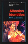 Albanian Identities: Myth and History - Stephanie Schwandner-Sievers