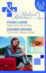 Career Girl in the Country/ the Doctor's Reason to Stay - Fiona Lowe, Dianne Drake