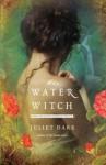 The Water Witch: A Novel (Fairwick Trilogy) - Juliet Dark