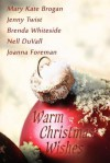 Warm Christmas Wishes - Mary Kate Brogan, Jenny Twist, Brenda Whiteside, Nell DuVall, Joanna Forman