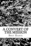 A Convert of the Mission - Bret Harte