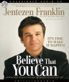 Believe That You Can: Moving with tenacity toward the dream God has Given you - Jentezen Franklin, Lloyd James