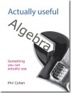 Actually useful algebra (Actually useful books) - Phil Cohen