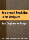 Employment Regulation in the Workplace: Basic Compliance for Managers - Robert K. Robinson, Robert F. Wayland, Geralyn McClure Franklin