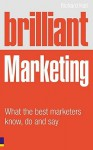 Brilliant Marketing: What the Best Marketers Know, Do and Say - Richard Hall