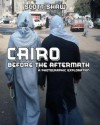 Cairo Before the Aftermath: A Photographic Exploration - Scott Shaw