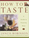 How to Taste: A Guide to Enjoying Wine - Jancis Robinson, Jan Baldwin