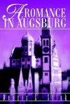 A Romance in Augsburg - Dennis L. Siluk