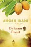 Dahanu Road: A novel - Anosh Irani
