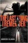 The Last Thing I Remember (The Homelanders #1) - Andrew Klavan