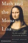 Math and the Mona Lisa: The Art and Science of Leonardo Da Vinci - Bulent Atalay