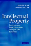 Intellectual Property: Economic and Legal Dimensions of Rights and Remedies - Roger D. Blair