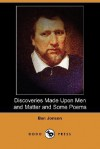 Discoveries Made Upon Men and Matter and Some Poems - Ben Jonson