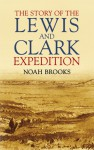 The Story of the Lewis and Clark Expedition - Noah Brooks