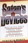 Satan's Devices: Recognizing the Enemy and Knowing How to Defeat Him - Robert A. Morey