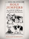 Holy Jumpers: Evangelicals and Radicals in Progressive Era America (Religion in America) - William Kostlevy