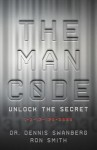 The Man Code: Unlock the Secret: 1-3-12-120-3000 - Dennis Swanberg, Ron Smith