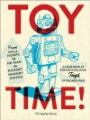Toy Time!: From Hula Hoops to He-Man to Hungry Hungry Hippos: A Look Back at the Most- Beloved Toys of Decades Past - Christopher Byrne