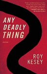 Any Deadly Thing - Roy Kesey