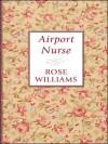 Airport Nurse - Rose Williams