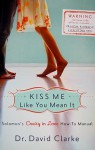 Kiss Me Like You Mean It: Solomon's Crazy in Love How-To Manual - David Clarke