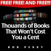 Free! Free! and FREE!!! Thousands of Books That Won't Cost You a Cent - Bob Perry