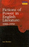 Fictions of Power in English Literature: 1900-1950 - Lee Horsley
