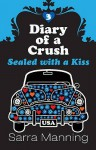 Sealed With A Kiss (Diary Of A Crush, #3) - Sarra Manning