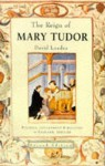 The Reign of Mary Tudor: Politics, Government, and Religion in England, 1553-58 - David Loades