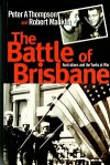 The Battle of Brisbane: Australia and America at War - Peter Thompson, Robert Macklin