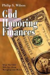 God Honoring Finances: What the Bible Tells You about Managing Your Money - Philip Wilson