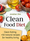 Clean Food Diet: Avoid processed food and eat clean with few simple lifestyle changes(free nutrition recipes)(natural food recipes) (Special Diet Cookbooks & Vegetarian Recipes Collection Book 4) - Jonathan Vine, Tali Carmi