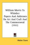 William Morris to Whistler: Papers and Addresses on Art and Craft and the Commonweal (1911) - Walter Crane