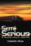 Semi Serious: An Unexpected Journey to a Deeper Faith - Charlotte Stone