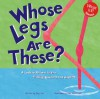 Whose Legs Are These?: A Look at Animal Legs--Kicking, Running, and Hopping - Peg Hall, Ken Landmark