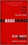 Do Hard Things: A Teenage Rebellion Against Low Expectations - Alex Harris, Brett Harris