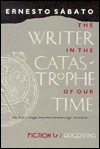 The Writer in the Catastrophe of Our Time - Ernesto Sábato, Asa Zatz