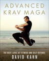 Advanced Krav Maga: The Next Level of Fitness and Self-Defense - David Kahn