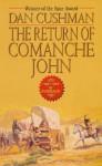 The Return Of Comanche John - Dan Cushman