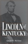 Lincoln of Kentucky - Lowell Hayes Harrison