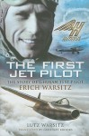 The First Jet Pilot: The Story of German Test Pilot Erich Warsitz - Lutz Warsitz, Geoffrey Brooks