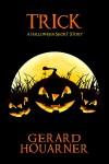 Trick: A Halloween Short Story - Gerard Houarner
