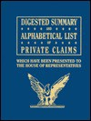 Digested Summary and Alphabetical List of Private Claims Which Have Been Presented to the House of Representatives from the First to the Thirty-First - The United States Government